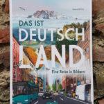 Verena Körting: Das ist Deutschland - Eine Reise in Bildern