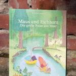 """Kristina Andres: """"Maus und Eichhorn – Die große Reise ans Meer"""""""