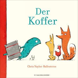 """""""Der Koffer"""" von Chris Naylor-Ballesteros (Fischer Sauerländer Verlag)"""