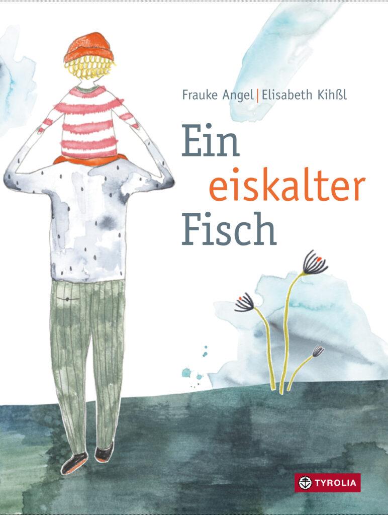 """""""Ein eiskalter Fisch"""" von Frauke Angel und Elisabeth Kihßl (Tyrolia Verlag)"""